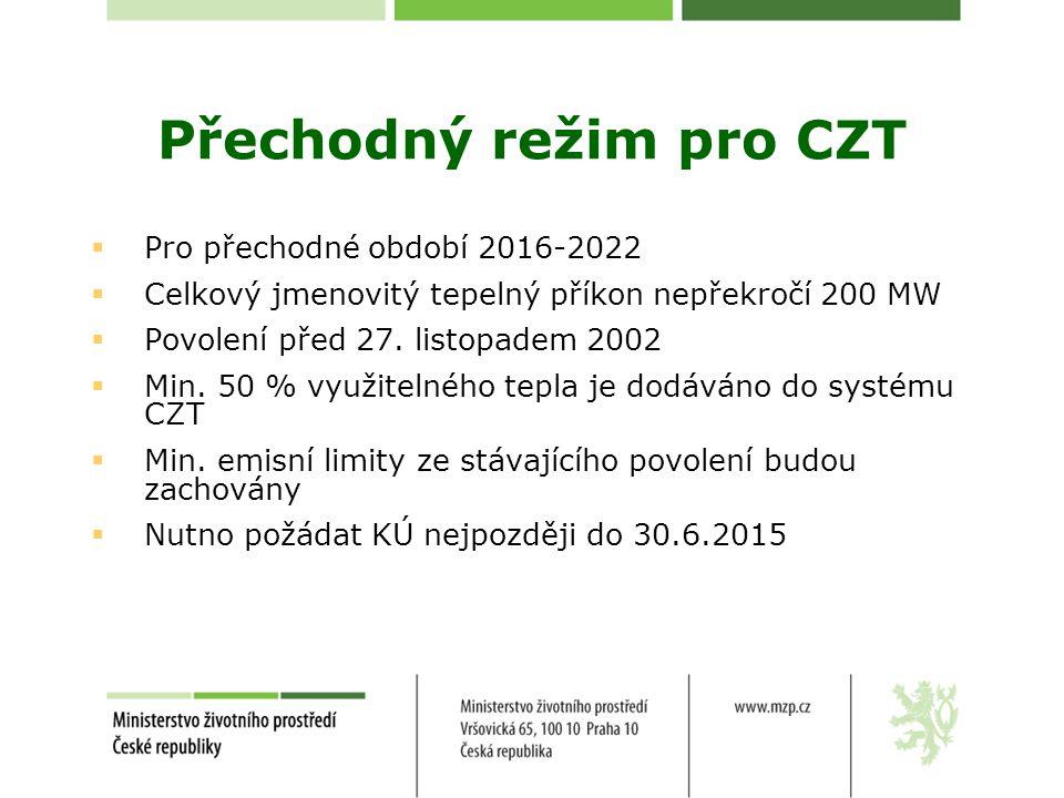Přechodný režim pro CZT  Pro přechodné období 2016-2022  Celkový jmenovitý tepelný příkon nepřekročí 200 MW  Povolení před 27. listopadem 2002  Mi