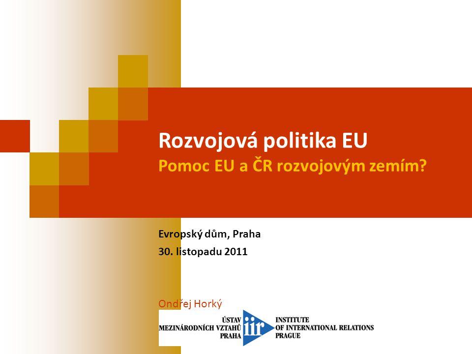 Rozvojová politika EU Pomoc EU a ČR rozvojovým zemím Evropský dům, Praha 30.