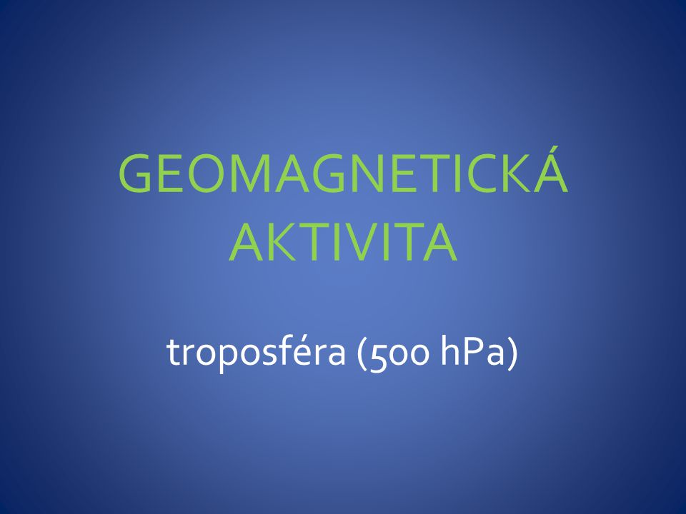 GEOMAGNETICKÁ AKTIVITA troposféra (500 hPa)