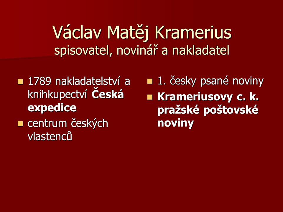 Václav Matěj Kramerius spisovatel, novinář a nakladatel 1789 nakladatelství a knihkupectví Česká expedice 1789 nakladatelství a knihkupectví Česká exp