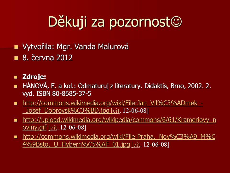 Děkuji za pozornost Děkuji za pozornost Vytvořila: Mgr. Vanda Malurová Vytvořila: Mgr. Vanda Malurová 8. června 2012 8. června 2012 Zdroje: Zdroje: HÁ