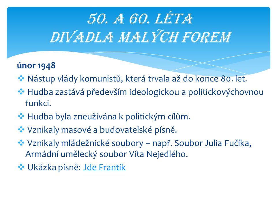 únor 1948  Nástup vlády komunistů, která trvala až do konce 80. let.  Hudba zastává především ideologickou a politickovýchovnou funkci.  Hudba byla