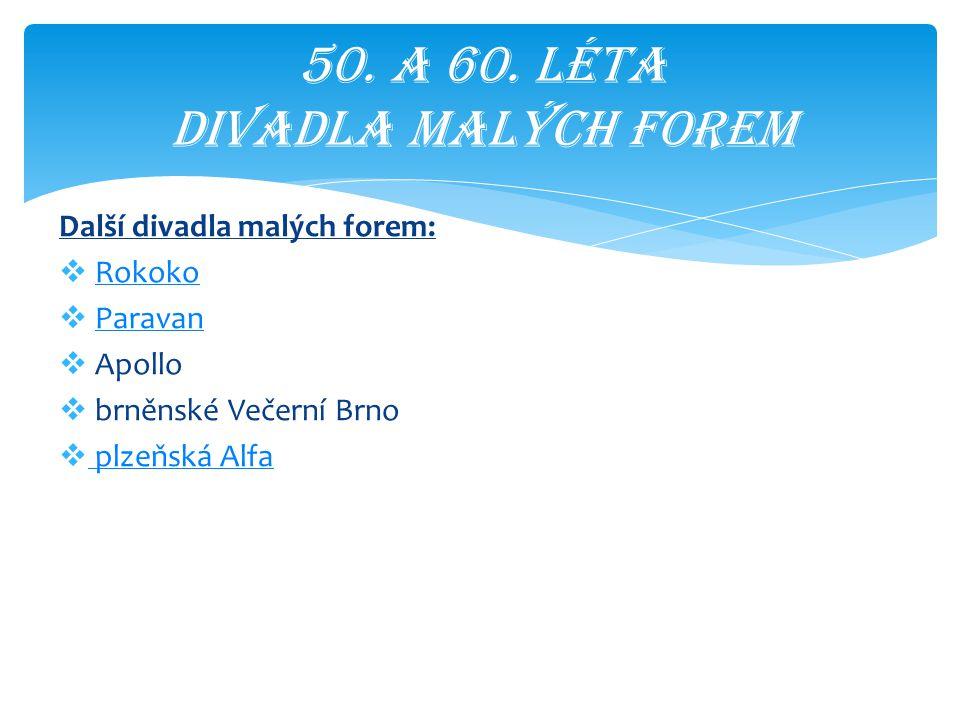 Další divadla malých forem:  RokokoRokoko  ParavanParavan  Apollo  brněnské Večerní Brno  plzeňská Alfa plzeňská Alfa 50. A 60. léta divadla malý