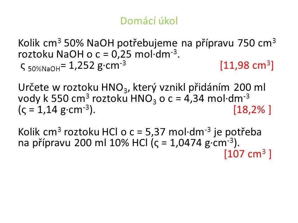 Domácí úkol Kolik cm 3 50% NaOH potřebujeme na přípravu 750 cm 3 roztoku NaOH o c = 0,25 mol·dm -3.