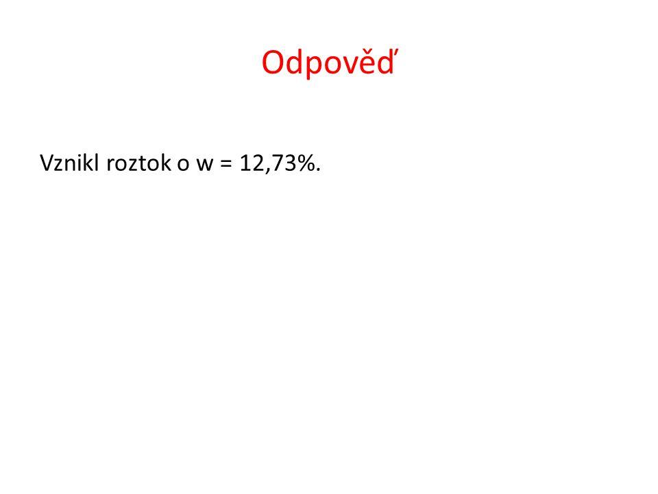 Odpověď Vznikl roztok o w = 12,73%.