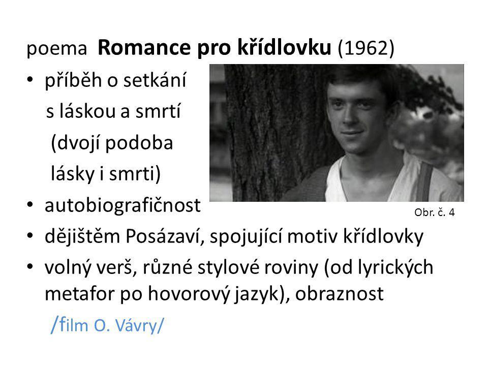 poema Romance pro křídlovku (1962) příběh o setkání s láskou a smrtí (dvojí podoba lásky i smrti) autobiografičnost dějištěm Posázaví, spojující motiv