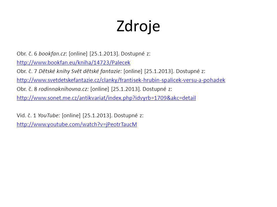 Zdroje Obr. č. 6 bookfan.cz: [online] [25.1.2013]. Dostupné z: http://www.bookfan.eu/kniha/14723/Palecek Obr. č. 7 Dětské knihy Svět dětské fantazie:
