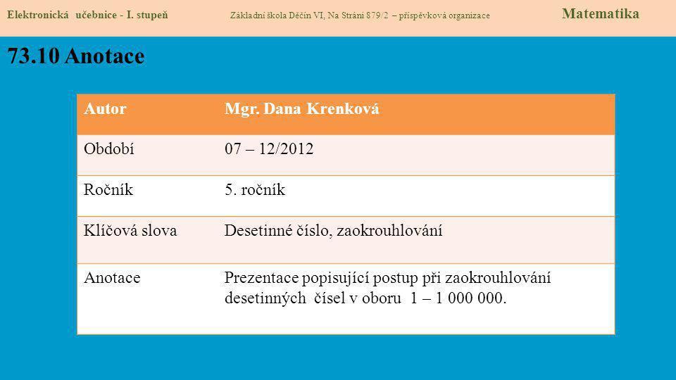 Elektronická učebnice - I. stupeň Základní škola Děčín VI, Na Stráni 879/2 – příspěvková organizace Matematika 73.10 Anotace AutorMgr. Dana Krenková O