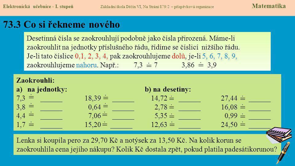 73.3 Co si řekneme nového Elektronická učebnice - I. stupeň Základní škola Děčín VI, Na Stráni 879/2 – příspěvková organizace Matematika Desetinná čís