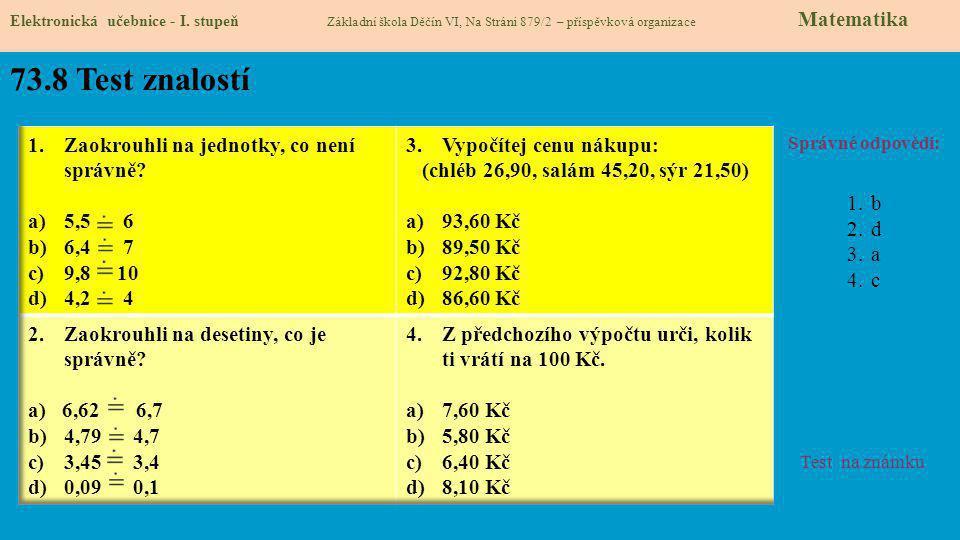 73.8 Test znalostí Správné odpovědi: 1.b 2.d 3.a 4.c Test na známku Elektronická učebnice - I. stupeň Základní škola Děčín VI, Na Stráni 879/2 – přísp