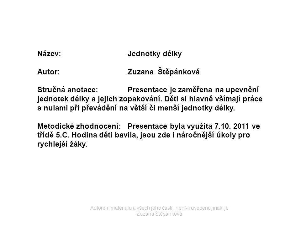 Název: Jednotky délky Autor:Zuzana Štěpánková Stručná anotace:Presentace je zaměřena na upevnění jednotek délky a jejich zopakování.