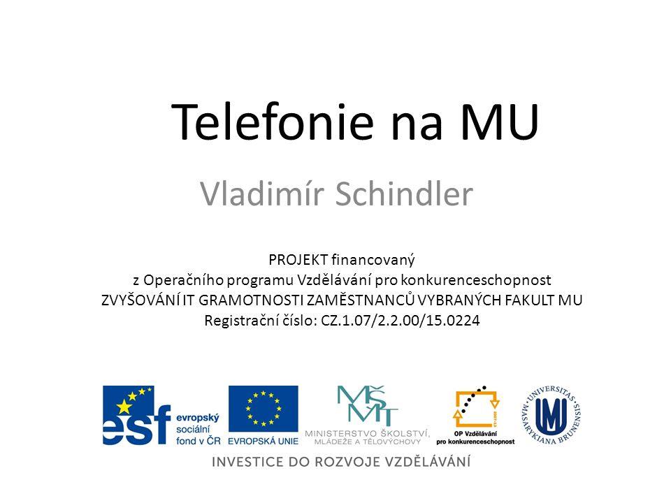 Telefonie na MU Vladimír Schindler PROJEKT financovaný z Operačního programu Vzdělávání pro konkurenceschopnost ZVYŠOVÁNÍ IT GRAMOTNOSTI ZAMĚSTNANCŮ VYBRANÝCH FAKULT MU Registrační číslo: CZ.1.07/2.2.00/15.0224