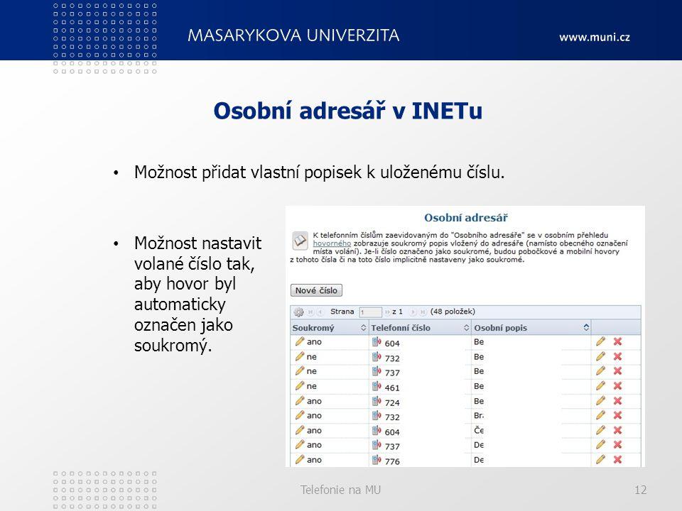 Telefonie na MU12 Osobní adresář v INETu Možnost přidat vlastní popisek k uloženému číslu.