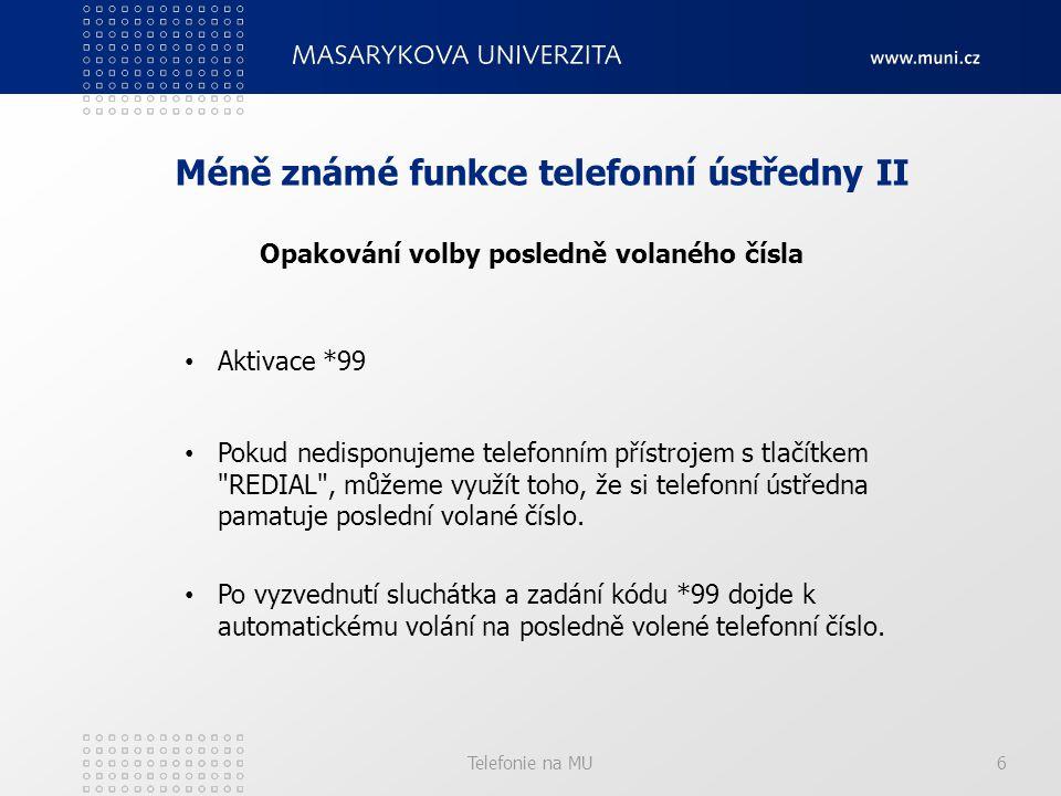 Telefonie na MU6 Méně známé funkce telefonní ústředny II Opakování volby posledně volaného čísla Aktivace *99 Pokud nedisponujeme telefonním přístrojem s tlačítkem REDIAL , můžeme využít toho, že si telefonní ústředna pamatuje poslední volané číslo.