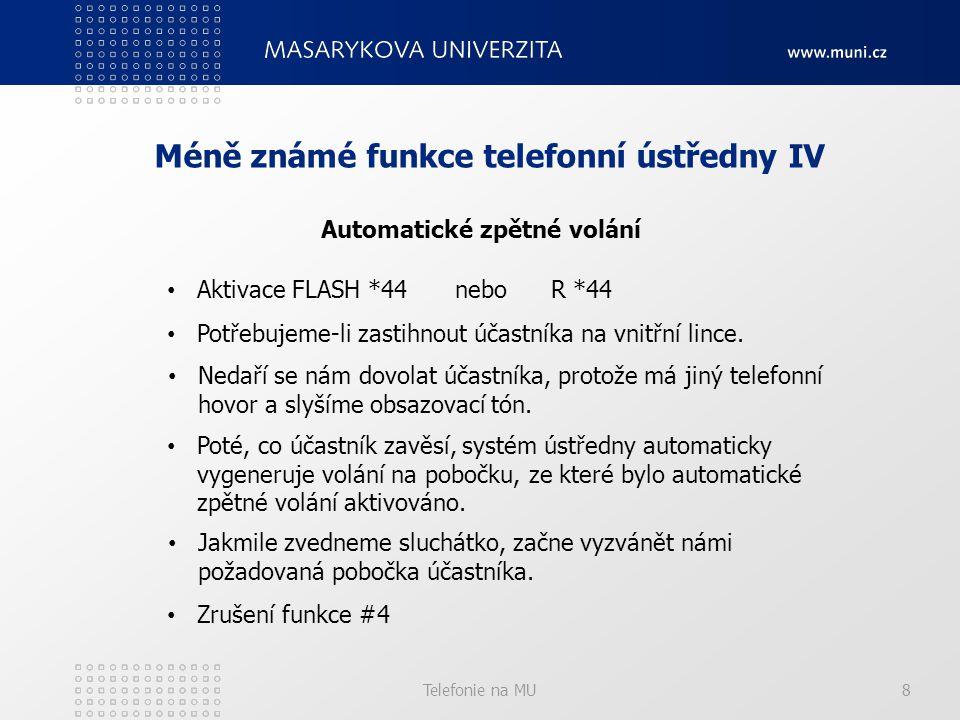 Telefonie na MU8 Méně známé funkce telefonní ústředny IV Automatické zpětné volání Aktivace FLASH *44 nebo R *44 Potřebujeme-li zastihnout účastníka na vnitřní lince.