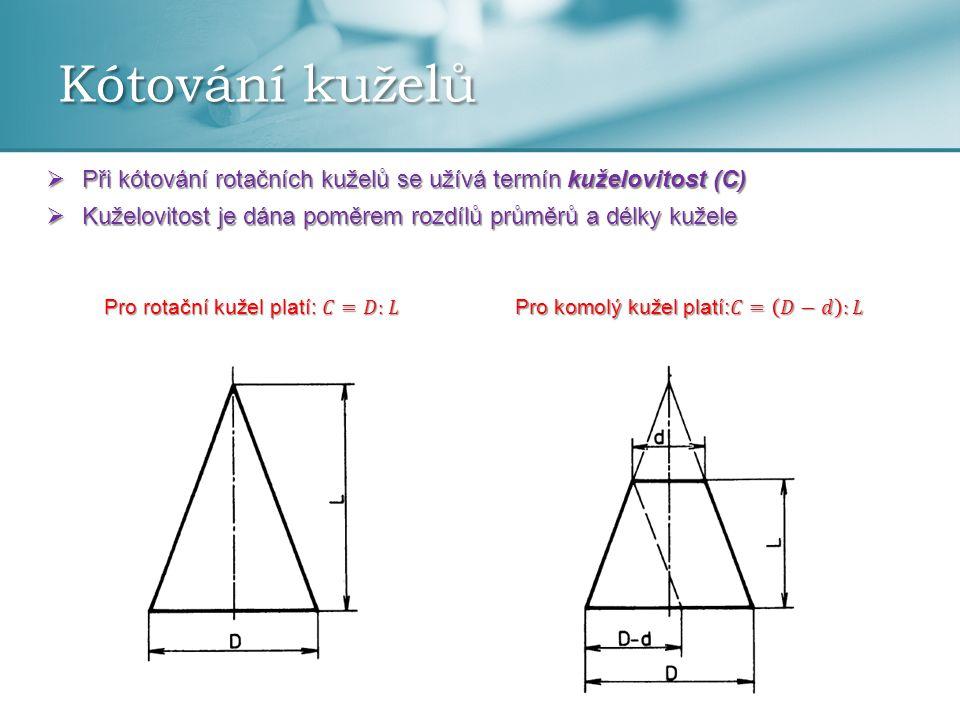 Kótování kuželů  Při kótování rotačních kuželů se užívá termín kuželovitost (C)  Kuželovitost je dána poměrem rozdílů průměrů a délky kužele