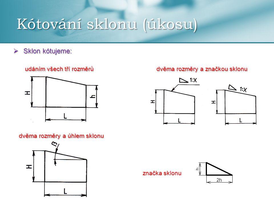  Sklon kótujeme: značka sklonu 2h h udáním všech tří rozměrů dvěma rozměry a úhlem sklonu dvěma rozměry a značkou sklonu
