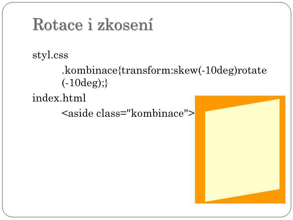 Rotace i zkosení styl.css.kombinace{transform:skew(-10deg)rotate (-10deg);} index.html