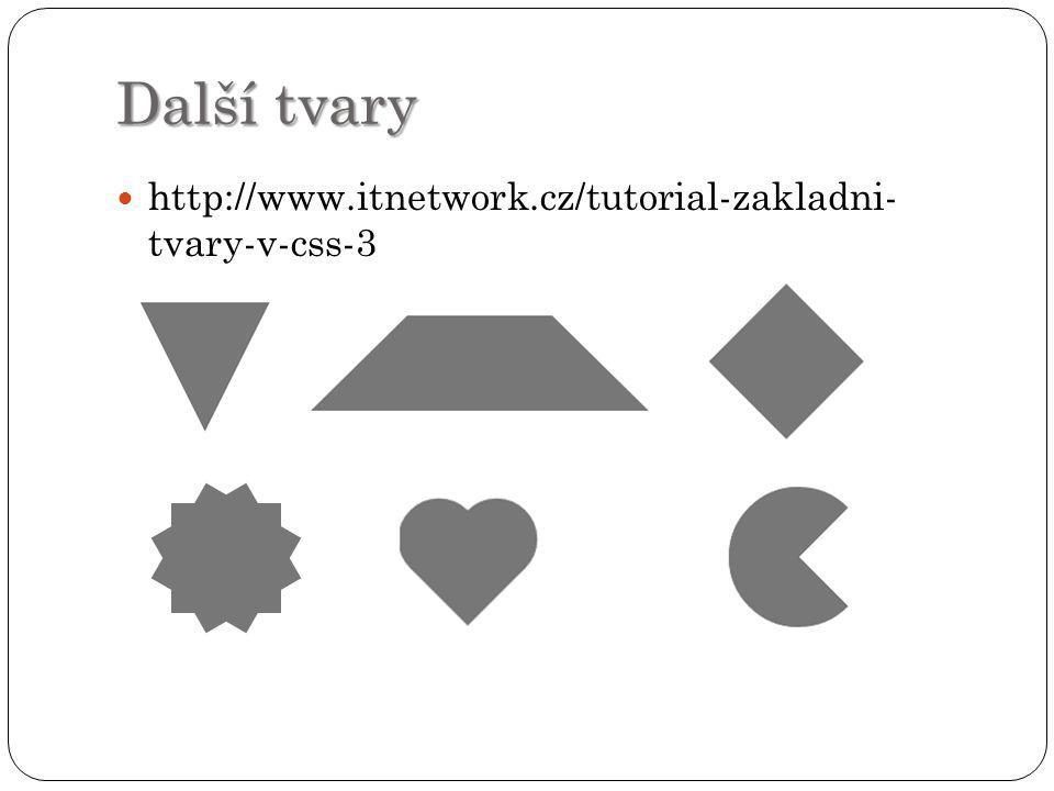 Další tvary http://www.itnetwork.cz/tutorial-zakladni- tvary-v-css-3