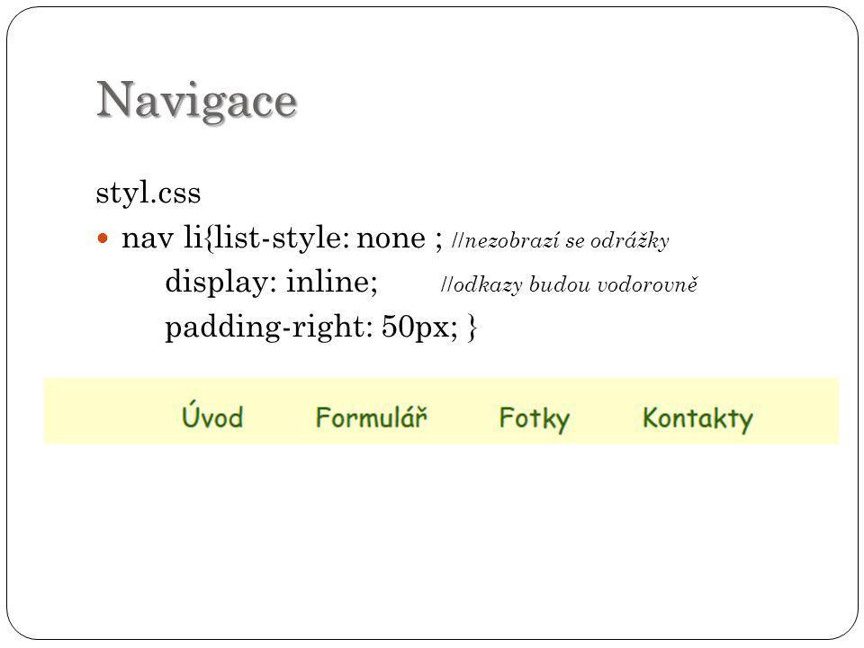 Navigace styl.css nav li{list-style: none ; // nezobrazí se odrážky display: inline; // odkazy budou vodorovně padding-right: 50px; }