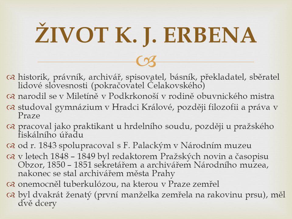   historik, právník, archivář, spisovatel, básník, překladatel, sběratel lidové slovesnosti (pokračovatel Čelakovského)  narodil se v Miletíně v Po