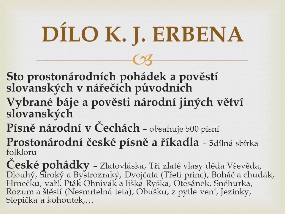  Sto prostonárodních pohádek a pověstí slovanských v nářečích původních Vybrané báje a pověsti národní jiných větví slovanských Písně národní v Čechá