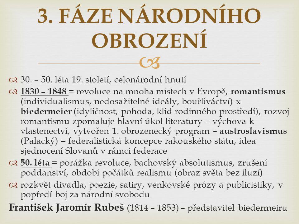   30. – 50. léta 19. století, celonárodní hnutí  1830 – 1848 = revoluce na mnoha místech v Evropě, romantismus (individualismus, nedosažitelné ideá