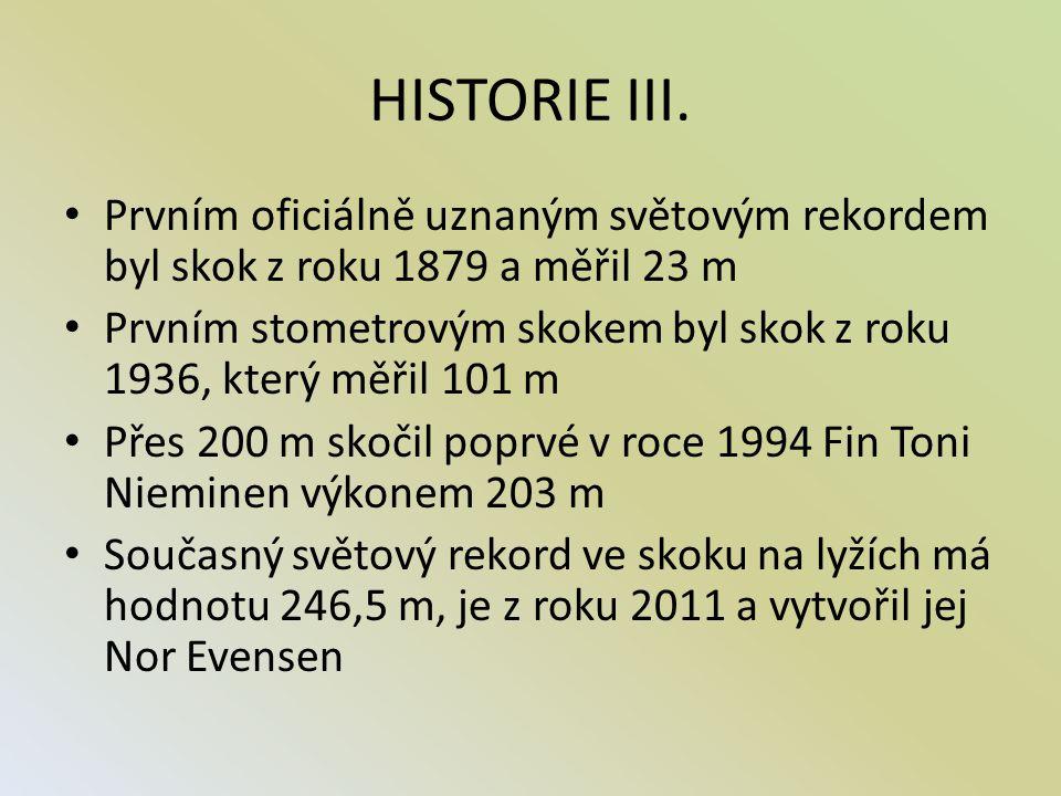 HISTORIE III. Prvním oficiálně uznaným světovým rekordem byl skok z roku 1879 a měřil 23 m Prvním stometrovým skokem byl skok z roku 1936, který měřil