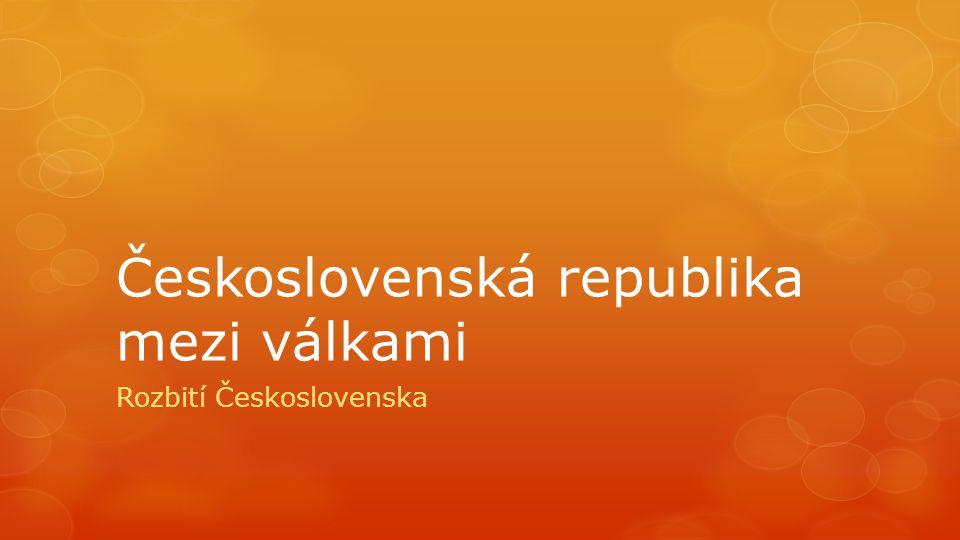 Československá republika mezi válkami Rozbití Československa