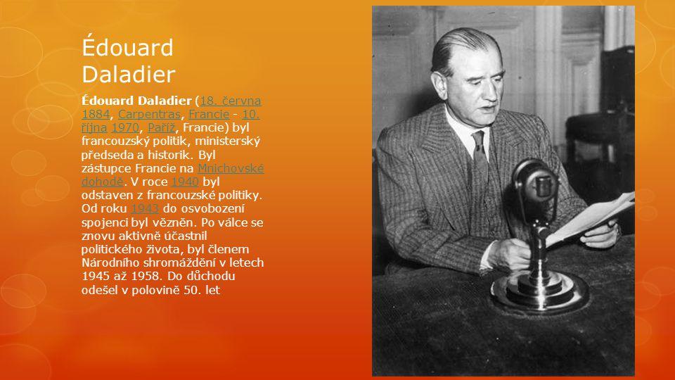 Édouard Daladier Édouard Daladier (18. června 1884, Carpentras, Francie - 10. října 1970, Paříž, Francie) byl francouzský politik, ministerský předsed