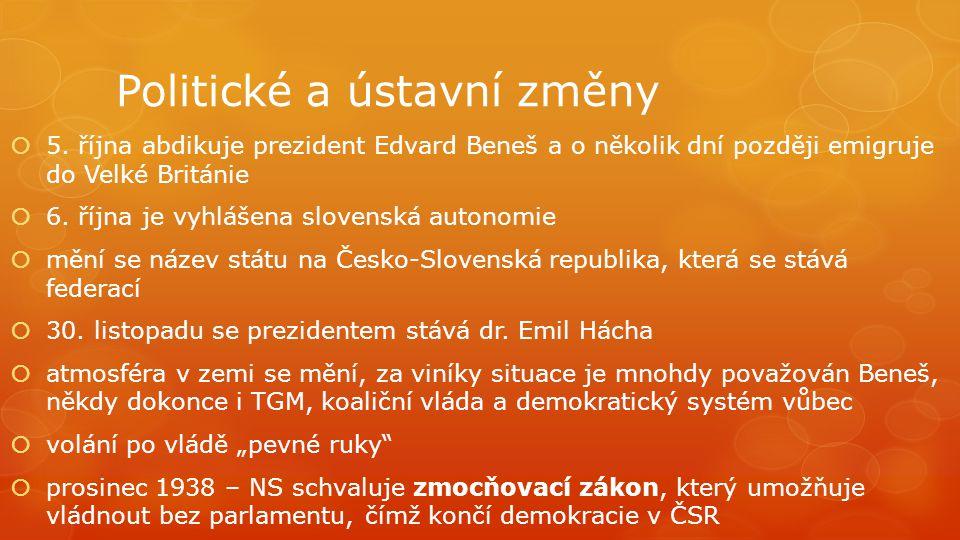 Politické a ústavní změny  5. října abdikuje prezident Edvard Beneš a o několik dní později emigruje do Velké Británie  6. října je vyhlášena sloven