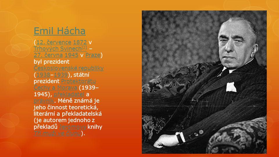 Emil Hácha (12. července 1872 v Trhových Svinech [2] – 27. června 1945 v Praze) byl prezident Československé republiky (1938–1939), státní prezident P