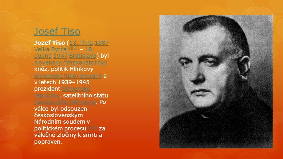 Josef Tiso Jozef Tiso (13. října 1887 Veľká Bytča [1][2] – 18. dubna 1947 Bratislava) byl slovenský římskokatolický kněz, politik Hlinkovy Slovenské ľ
