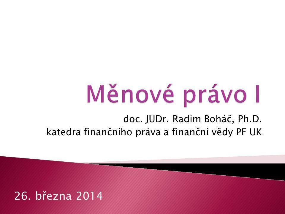 doc. JUDr. Radim Boháč, Ph.D. katedra finančního práva a finanční vědy PF UK 26. března 2014
