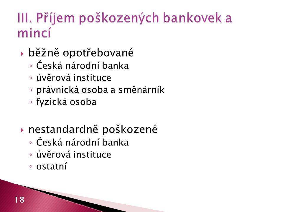  běžně opotřebované ◦ Česká národní banka ◦ úvěrová instituce ◦ právnická osoba a směnárník ◦ fyzická osoba  nestandardně poškozené ◦ Česká národní banka ◦ úvěrová instituce ◦ ostatní 18
