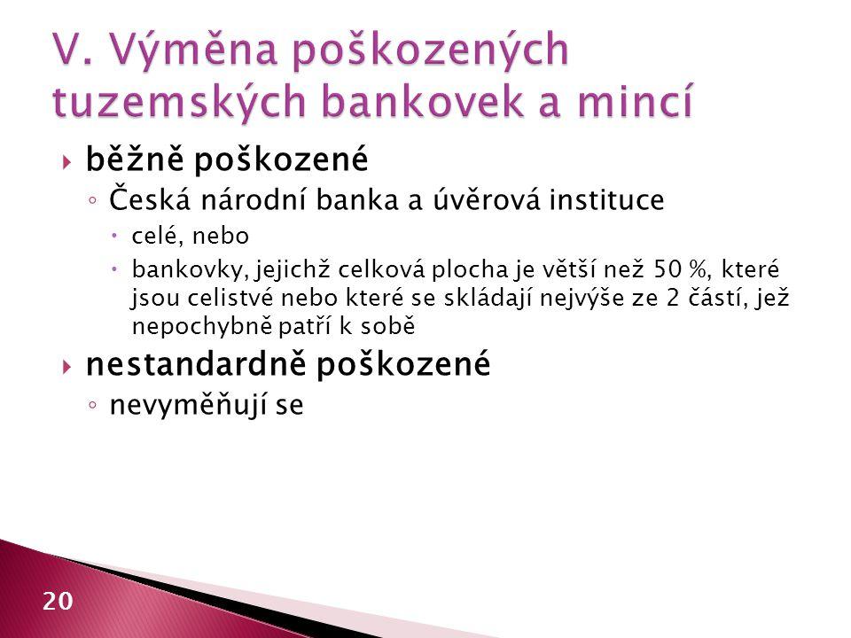  běžně poškozené ◦ Česká národní banka a úvěrová instituce  celé, nebo  bankovky, jejichž celková plocha je větší než 50 %, které jsou celistvé neb