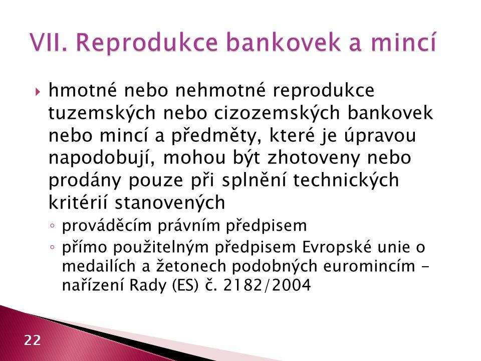  hmotné nebo nehmotné reprodukce tuzemských nebo cizozemských bankovek nebo mincí a předměty, které je úpravou napodobují, mohou být zhotoveny nebo prodány pouze při splnění technických kritérií stanovených ◦ prováděcím právním předpisem ◦ přímo použitelným předpisem Evropské unie o medailích a žetonech podobných euromincím - nařízení Rady (ES) č.