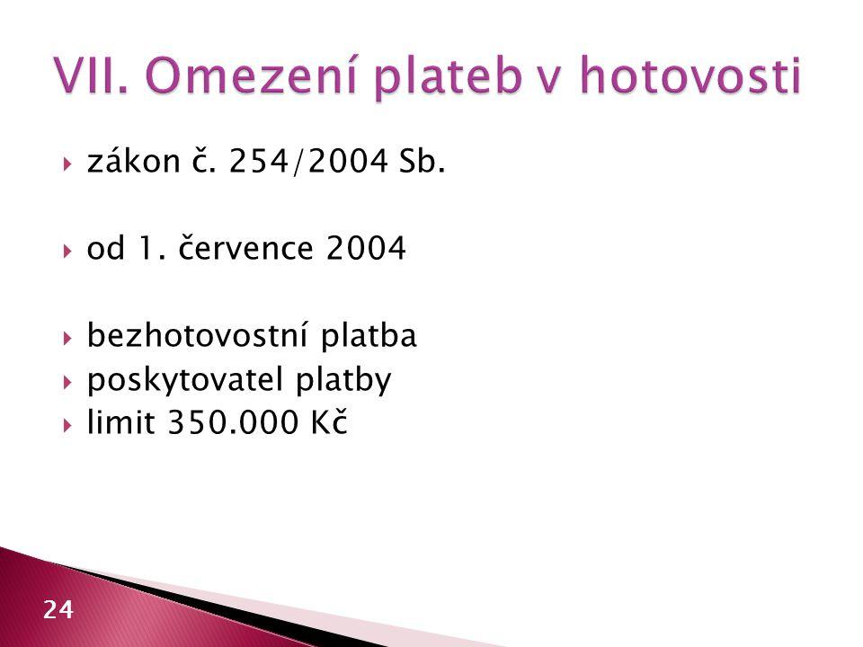 zákon č. 254/2004 Sb.  od 1. července 2004  bezhotovostní platba  poskytovatel platby  limit 350.000 Kč 24