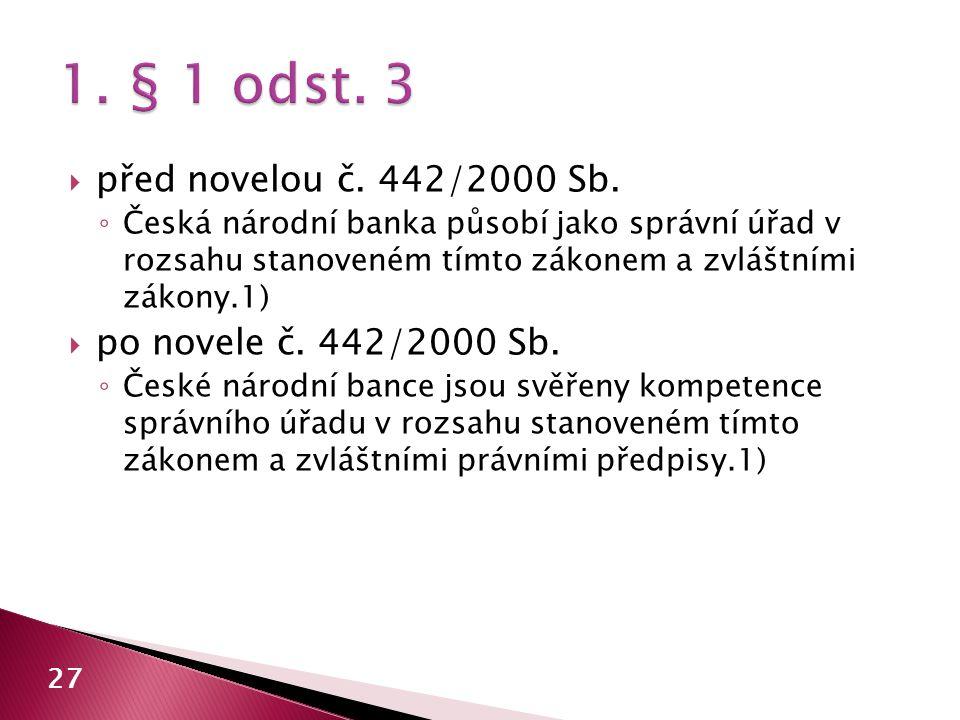  před novelou č. 442/2000 Sb. ◦ Česká národní banka působí jako správní úřad v rozsahu stanoveném tímto zákonem a zvláštními zákony.1)  po novele č.