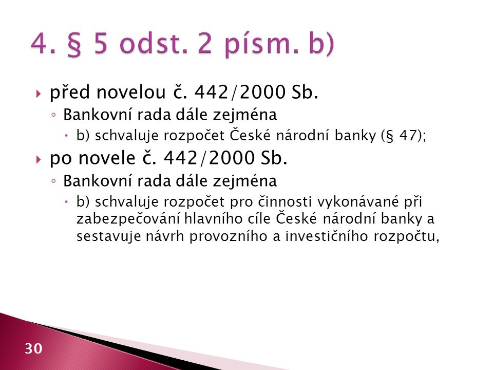  před novelou č. 442/2000 Sb. ◦ Bankovní rada dále zejména  b) schvaluje rozpočet České národní banky (§ 47);  po novele č. 442/2000 Sb. ◦ Bankovní