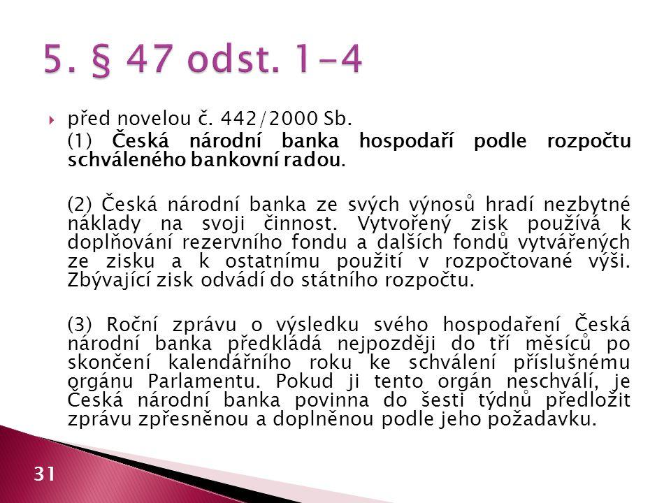  před novelou č. 442/2000 Sb. (1) Česká národní banka hospodaří podle rozpočtu schváleného bankovní radou. (2) Česká národní banka ze svých výnosů hr