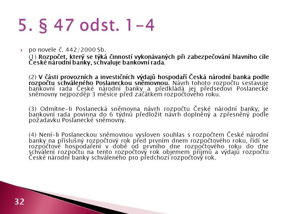  po novele č. 442/2000 Sb. (1) Rozpočet, který se týká činností vykonávaných při zabezpečování hlavního cíle České národní banky, schvaluje bankovní