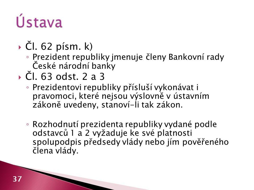  Čl. 62 písm. k) ◦ Prezident republiky jmenuje členy Bankovní rady České národní banky  Čl. 63 odst. 2 a 3 ◦ Prezidentovi republiky přísluší vykonáv