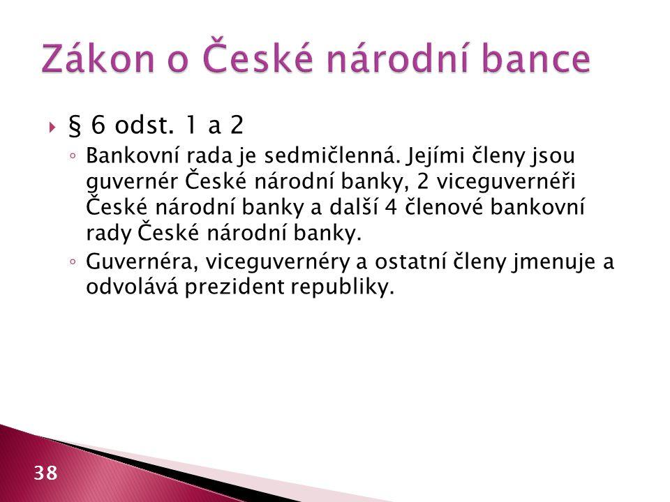  § 6 odst. 1 a 2 ◦ Bankovní rada je sedmičlenná. Jejími členy jsou guvernér České národní banky, 2 viceguvernéři České národní banky a další 4 členov