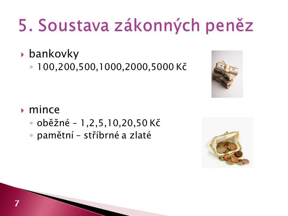  bankovky ◦ 100,200,500,1000,2000,5000 Kč  mince ◦ oběžné – 1,2,5,10,20,50 Kč ◦ pamětní – stříbrné a zlaté 7
