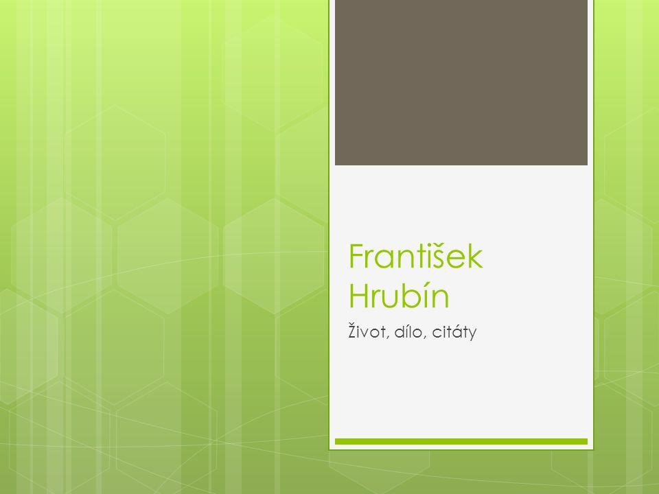 """Shrnutí  František Hrubín je básníkem lyrického výrazu, ale zároveň dokáže reflektovat dobové události a """"vidět dál, než ostatní ."""