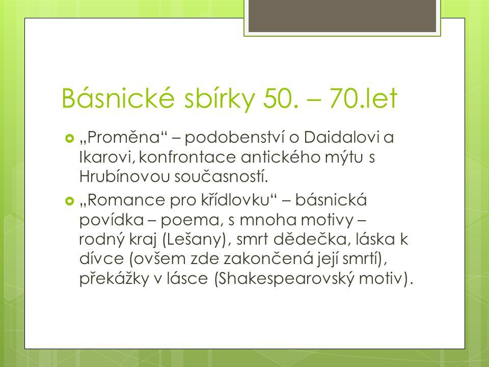 """Básnické sbírky 50. – 70.let  """"Proměna"""" – podobenství o Daidalovi a Ikarovi, konfrontace antického mýtu s Hrubínovou současností.  """"Romance pro kříd"""