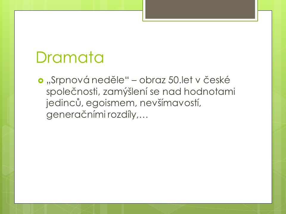"""Dramata  """"Srpnová neděle"""" – obraz 50.let v české společnosti, zamýšlení se nad hodnotami jedinců, egoismem, nevšímavostí, generačními rozdíly,…"""
