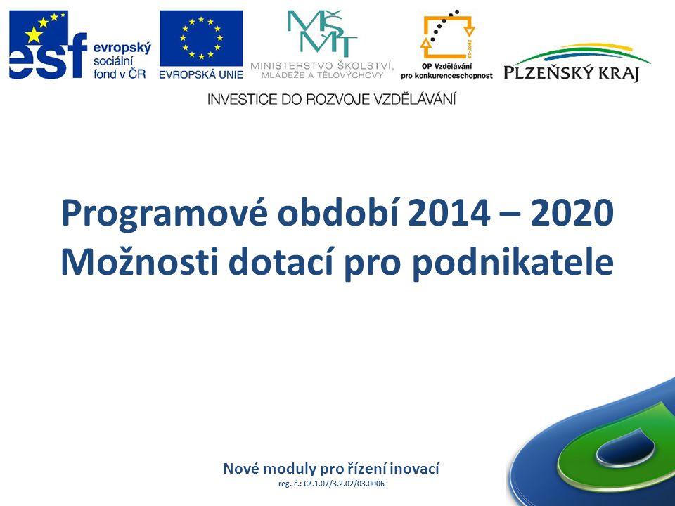 Programové období 2014 – 2020 Možnosti dotací pro podnikatele Nové moduly pro řízení inovací reg.