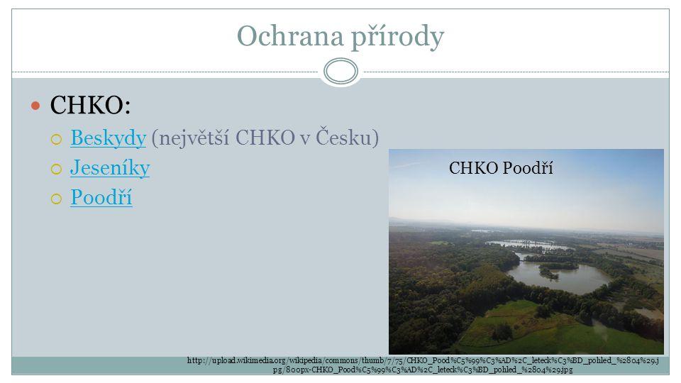 Ochrana přírody CHKO:  Beskydy (největší CHKO v Česku) Beskydy  Jeseníky Jeseníky  Poodří Poodří CHKO Poodří http://upload.wikimedia.org/wikipedia/